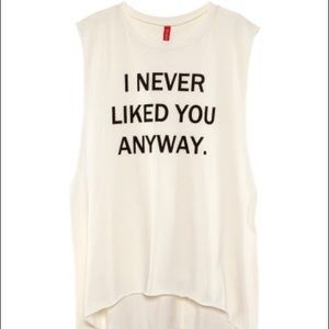 """""""I never liked you anyway"""" muscle tee"""